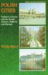 Polish Cities: Travels in Cracow and the South, Gdansk, Malbork, and Warsaw - Philip Ward