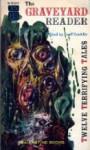 The Graveyard Reader - Roald Dahl, John Collier, H.P. Lovecraft, Ambrose Bierce, Theodore Sturgeon, Fitz-James O'Brien, Richard Hughes, Groff Conklin, Mary Elizabeth Counselman, Charles Beaumont, Wallace West, Ray Bradbury, Henry Kuttner