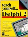 Teach Yourself ... Delphi 2 [With Contains Vcls for Your Own Programs] - Devra Hall