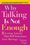 Why Talking Is Not Enough: 8 Loving Actions That Will Transform Your Marriage - Susan Page