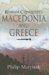 Roman Conquests: Macedonia And Greece - Philip Matyszak