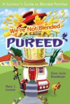 We're Not Blended: We're Pureed: A Survivor's Guide to Blended Families - Diana Lesire Brandmeyer, Marty C. LIntvedt