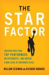 The Star Factor: Discover What Your Top Performers Do Differently - and Inspire a New Level of Greatness in All - William Seidman, Richard Grbavac