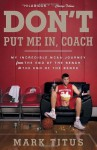By Mark Titus Don't Put Me In, Coach: My Incredible NCAA Journey from the End of the Bench to the End of the Bench (Reprint) - Mark Titus