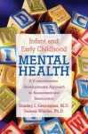 Infant and Early Childhood Mental Health: A Comprehensive, Developmental Approach to Assessment and Intervention - Stanley I. Greenspan, Serena Wieder
