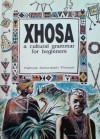 Xhosa: A Cultural Grammar For Beginners - Patricia Schonstein