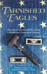 Tarnished Eagles: The Court-Martial of Fifty Union Colonels and Lieutenant Colonels - Thomas P. Lowry