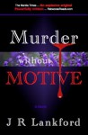 Murder Without Motive - J R Lankford