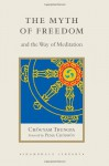 The Myth of Freedom and the Way of Meditation - Marvin Casper, John Baker, Chögyam Trungpa