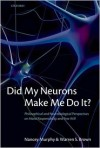 Did My Neurons Make Me Do It?: Philosophical and Neurobiological Perspectives on Moral Responsibility and Free Will - Nancey Murphy