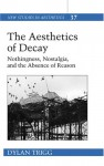 The Aesthetics of Decay: Nothingness, Nostalgia, and the Absence of Reason - Dylan Trigg