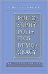 Philosophy, Politics, Democracy: Selected Essays - Joshua Cohen