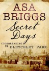Secret Days Code-breaking in Bletchley Park - Asa Briggs