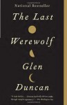 The Last Werewolf - Glen Duncan