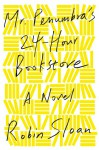 Mr. Penumbra's 24-Hour Bookstore - Robin Sloan