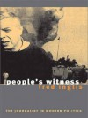 People's Witness: The Journalist in Modern Politics - Fred Inglis