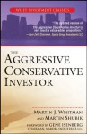 The Aggressive Conservative Investor (Wiley Investment Classics) - Martin J. Whitman, Martin Shubik