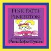 Pink Patti Pinkerton - Penelope Dyan