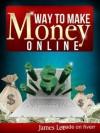 Ways To Make Money Online - James Lee