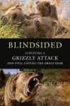 Blindsided: Surviving a Grizzly Attack and Still Loving the Great Bear - Jim Cole