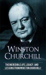 Winston Churchill: The incredible life, legacy, and lessons from Winston Churchill! - Andrew Knight