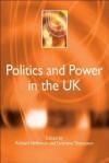 Politics and Power in the UK - Richard Heffernan, Grahame Thompson