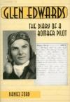 Glen Edwards: The Diary of a Bomber Pilot - Daniel Ford