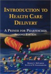 Introduction to Health Care Delivery: A Primer for Pharmacists, Second Edition - Robert L. McCarthy, Kenneth W. Schafermeyer