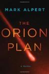 The Orion Plan: A Thriller - Mark Alpert