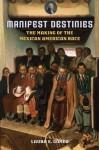 Manifest Destinies - Laura E. Gomez