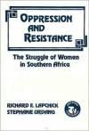 Oppression and Resistance: The Struggle of Women in Southern Africa - Richard E. Lapchick, Stephanie Urdang