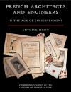 French Architects and Engineers in the Age of Enlightenment - Antoine Picon