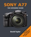 Sony A77: The Expanded Guide - David Taylor