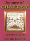 Images of Chartism - Stephen Roberts, Dorothy Thompson