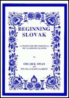 Beginning Slovak: A Course for the Individual or Classroom Learner - Oscar E. Swan, Sylvia Galova-Lorinc