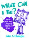 What Can I Be: Exercises, Prayers, Poetry and Role-Playing to Help Kids Grow in Christ - John A. Flanagan