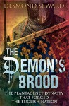 The Demon's Brood: The Plantagenet Dynasty that Forged the English Nation - Desmond Seward