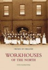 Workhouses Of The North (Images Of England) (Images Of England) - Peter Higginbotham