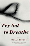 Try Not to Breathe: A Novel - Holly Seddon