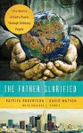 The Father Glorified: True Stories of God's Power Through Ordinary People - Patrick Robertson, David Watson, Gregory Benoit