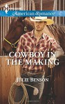 Cowboy in the Making (Harlequin American Romance) - Julie Benson