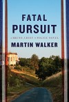Fatal Pursuit (A Bruno, Chief of Police Novel) - Martin Walker