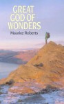 Great God of Wonders: The Life of Grace and the Hope of Glory - Maurice Roberts