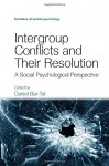 Intergroup Conflicts and Their Resolution: A Social Psychological Perspective (Frontiers of Social Psychology) - Daniel Bar-Tal