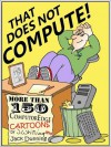 That Does Not Compute!: Computer and Internet Cartoons from ComputorEdge - Jim Whiting, Jack Dunning, Cara Hull, Digital Dave