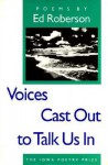 Voices Cast Out to Talk Us In - Ed Roberson