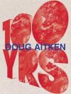 Doug Aitken: 100 Yrs - Doug Aitken