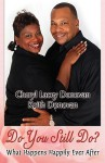 Do You Still Do? What Happens Happily Ever After (Peace in the Storm Publishing Presents) - Cheryl Lacey Donovan, Keith Donovan