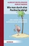 Wie man durch eine Postkarte steigt und andere spannende mathematische Experimente - Albrecht Beutelspacher, Marcus Wagner