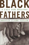 Black Fathers: A Call for Healing - Kristin Clark Taylor